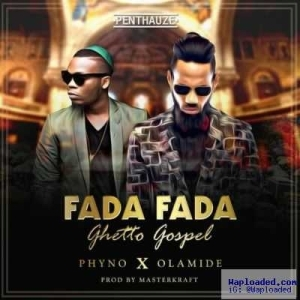 Phyno - Fada Fada (Ghetto Gospel) ft. Olamide